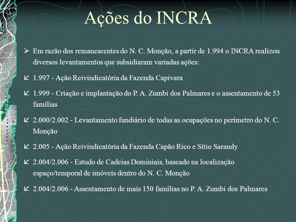 Ações do INCRA Em razão dos remanescentes do N. C. Monção, a partir de 1.994 o INCRA realizou diversos levantamentos que subsidiaram variadas ações: