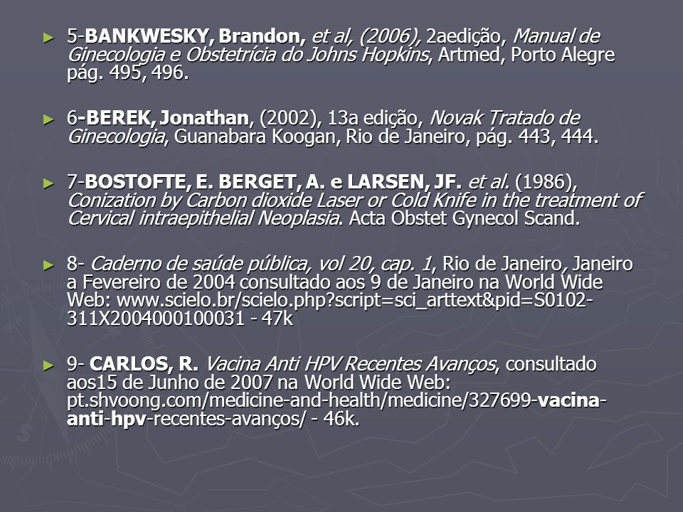 5-BANKWESKY, Brandon, et al, (2006), 2aedição, Manual de Ginecologia e Obstetrícia do Johns Hopkins, Artmed, Porto Alegre pág. 495, 496.