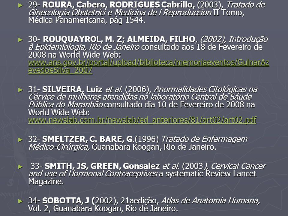 29- ROURA, Cabero, RODRIGUES Cabrillo, (2003), Tratado de Ginecologia Obstetríci e Medicina de l Reproduccion II Tomo, Médica Panamericana, pág 1544.
