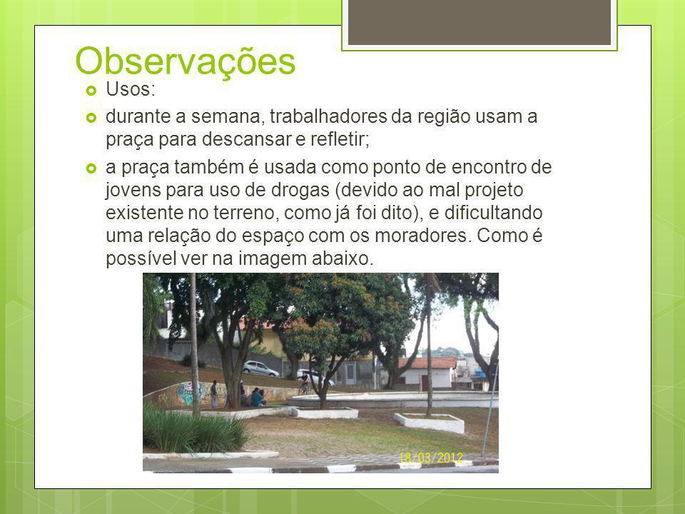 Observações Usos: durante a semana, trabalhadores da região usam a praça para descansar e refletir;