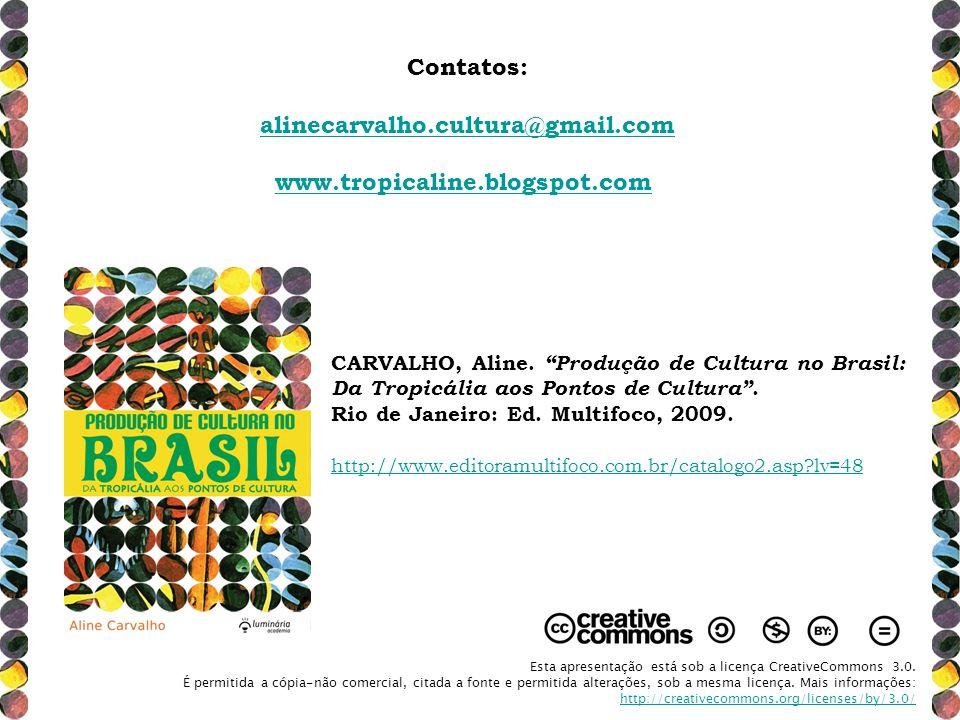 Contatos: alinecarvalho.cultura@gmail.com www.tropicaline.blogspot.com