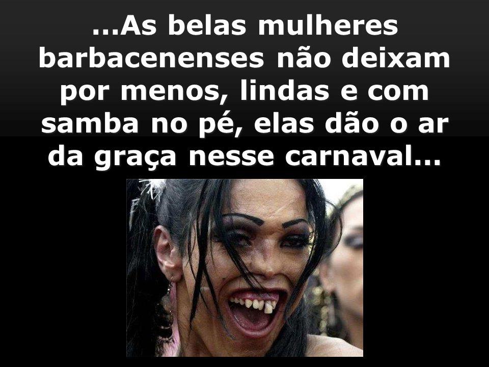 ...As belas mulheres barbacenenses não deixam por menos, lindas e com samba no pé, elas dão o ar da graça nesse carnaval...