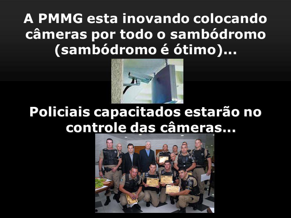 Policiais capacitados estarão no controle das câmeras...