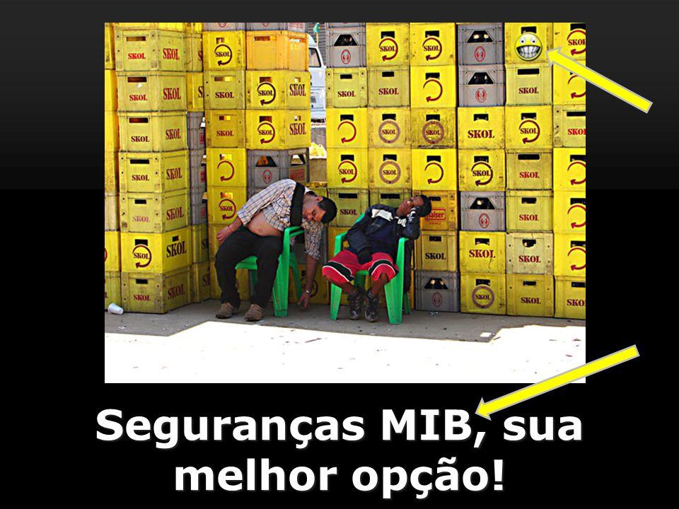 Seguranças MIB, sua melhor opção!