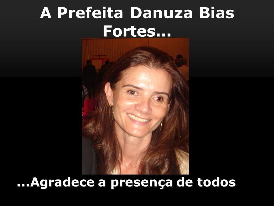 A Prefeita Danuza Bias Fortes...