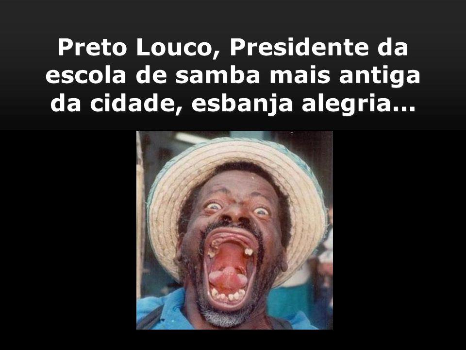 Preto Louco, Presidente da escola de samba mais antiga da cidade, esbanja alegria...