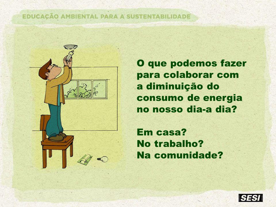 O que podemos fazer para colaborar com a diminuição do consumo de energia no nosso dia-a dia