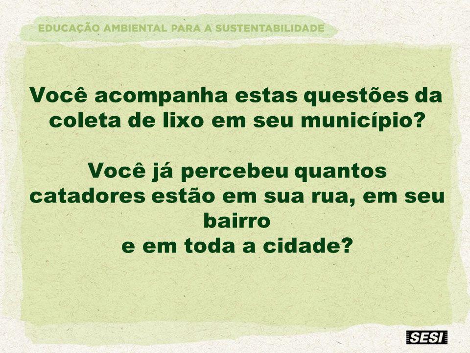 Você acompanha estas questões da coleta de lixo em seu município