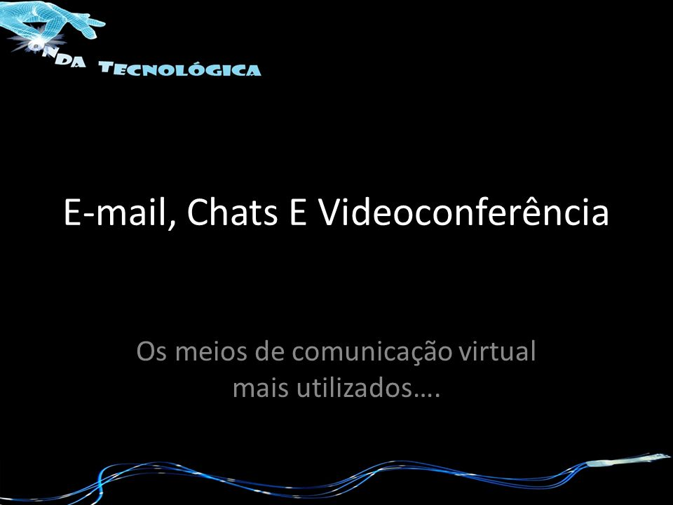 E-mail, Chats E Videoconferência