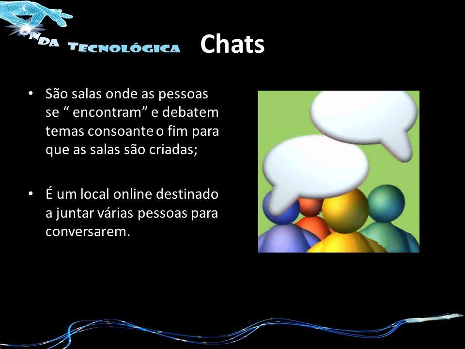 Chats São salas onde as pessoas se encontram e debatem temas consoante o fim para que as salas são criadas;