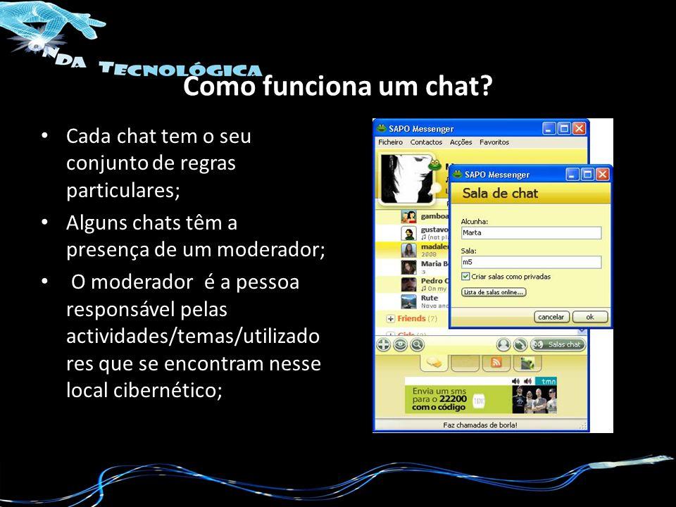 Como funciona um chat Cada chat tem o seu conjunto de regras particulares; Alguns chats têm a presença de um moderador;