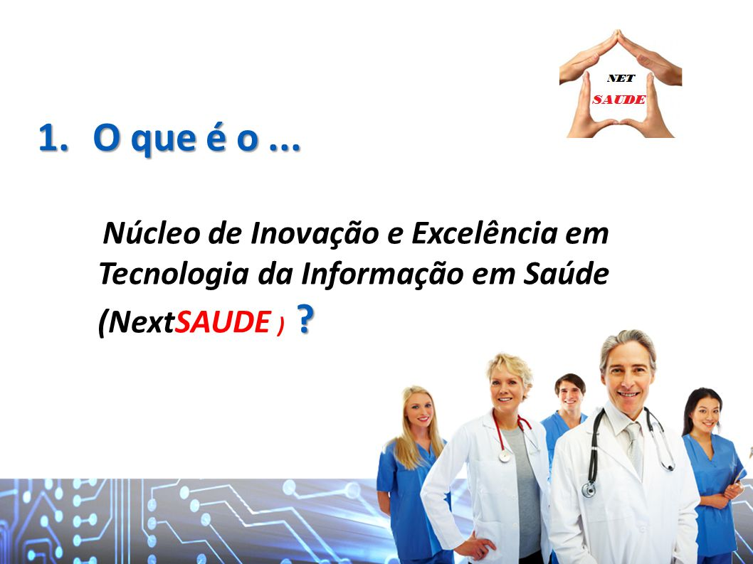O que é o ... Núcleo de Inovação e Excelência em Tecnologia da Informação em Saúde (NextSAUDE )