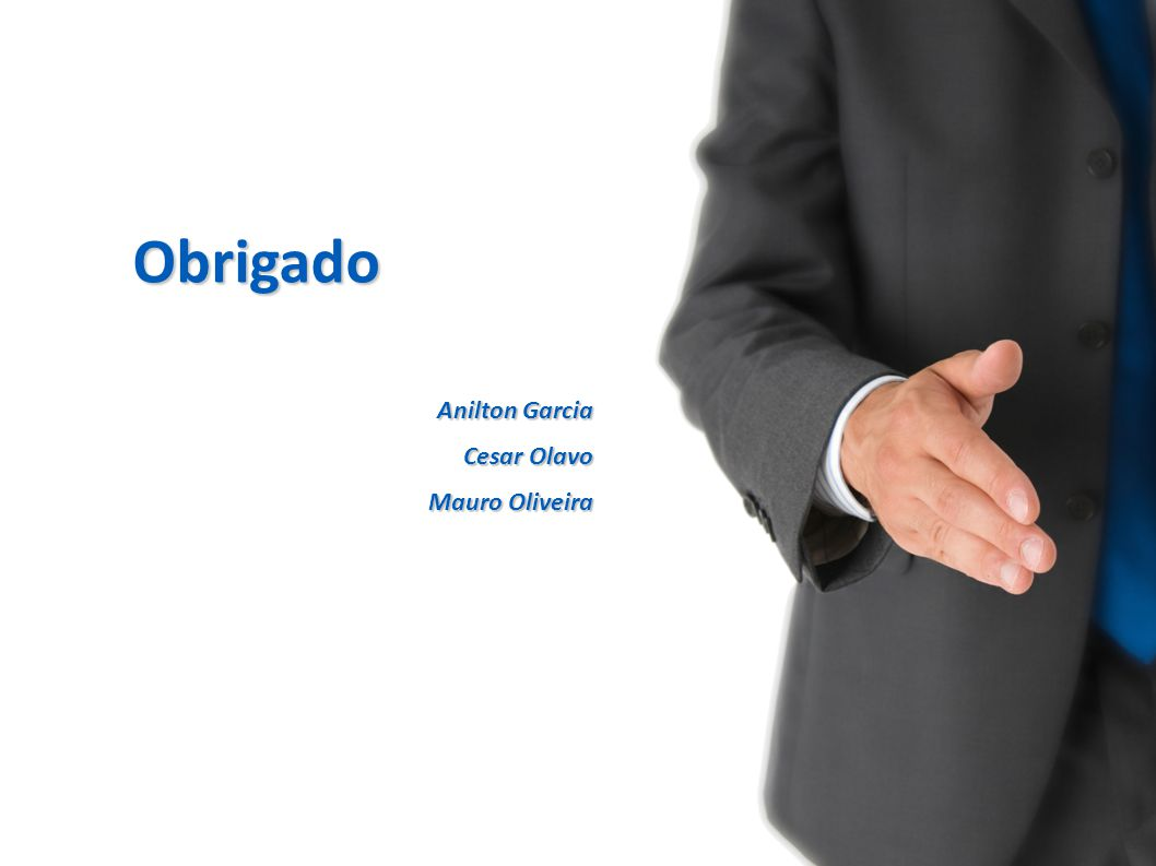 Obrigado Anilton Garcia Cesar Olavo Mauro Oliveira
