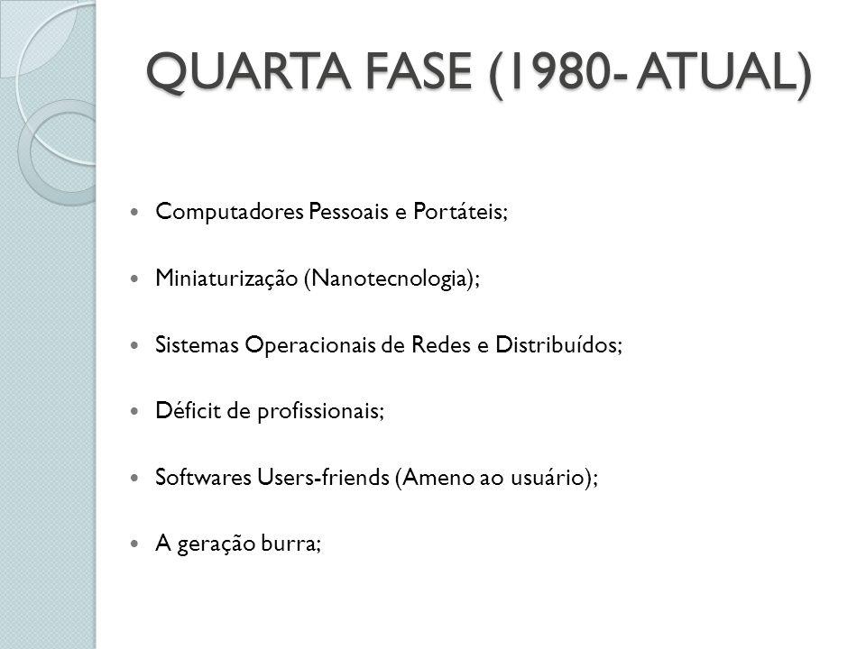 QUARTA FASE (1980- ATUAL) Computadores Pessoais e Portáteis;