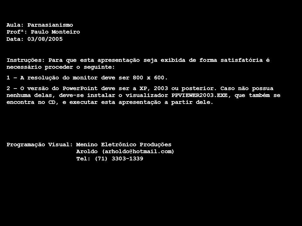 Aula: Parnasianismo Profª: Paulo Monteiro Data: 03/08/2005