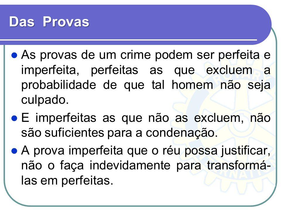Das Provas As provas de um crime podem ser perfeita e imperfeita, perfeitas as que excluem a probabilidade de que tal homem não seja culpado.