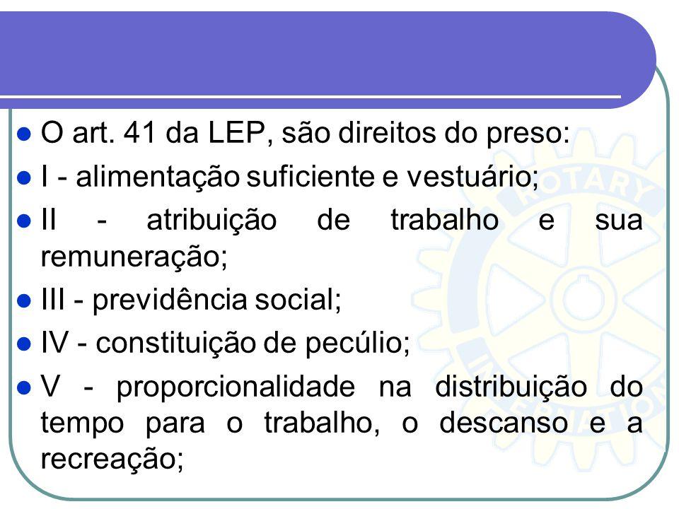 O art. 41 da LEP, são direitos do preso: