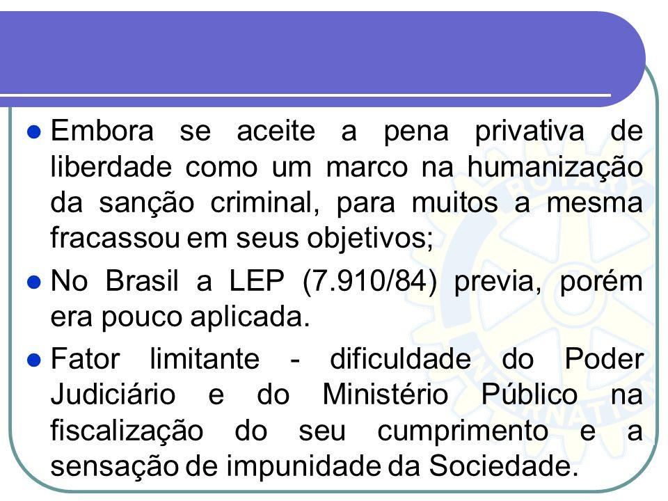 Embora se aceite a pena privativa de liberdade como um marco na humanização da sanção criminal, para muitos a mesma fracassou em seus objetivos;