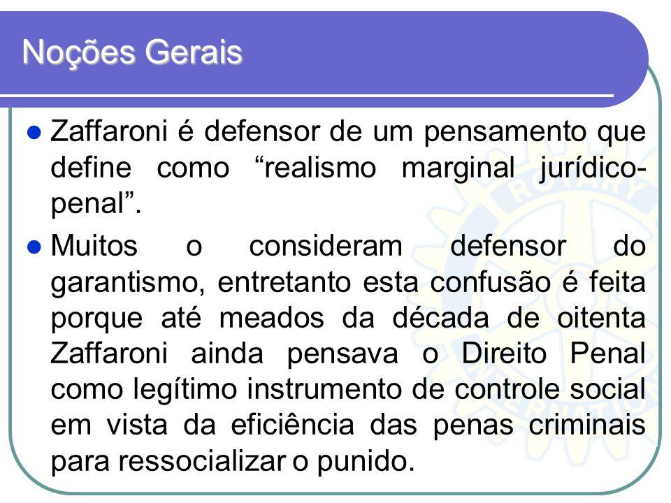 Noções Gerais Zaffaroni é defensor de um pensamento que define como realismo marginal jurídico-penal .