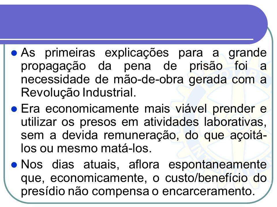 As primeiras explicações para a grande propagação da pena de prisão foi a necessidade de mão-de-obra gerada com a Revolução Industrial.