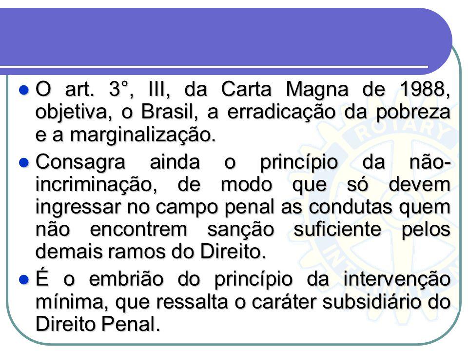O art. 3°, III, da Carta Magna de 1988, objetiva, o Brasil, a erradicação da pobreza e a marginalização.