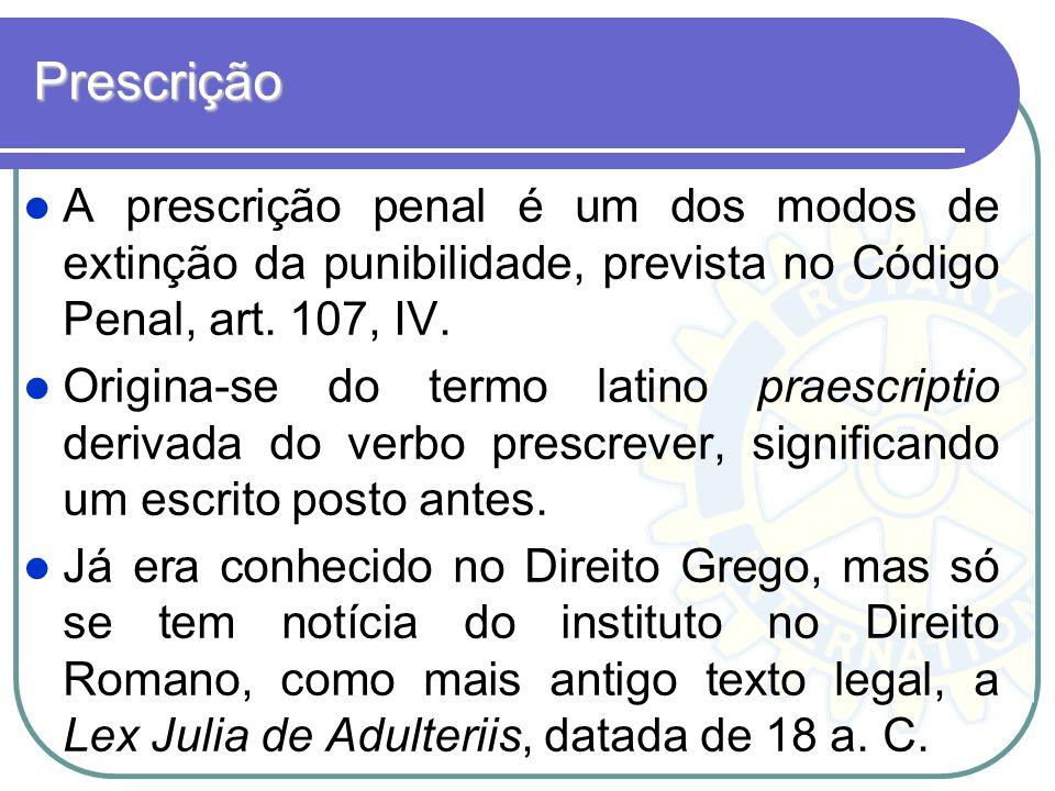 Prescrição A prescrição penal é um dos modos de extinção da punibilidade, prevista no Código Penal, art. 107, IV.