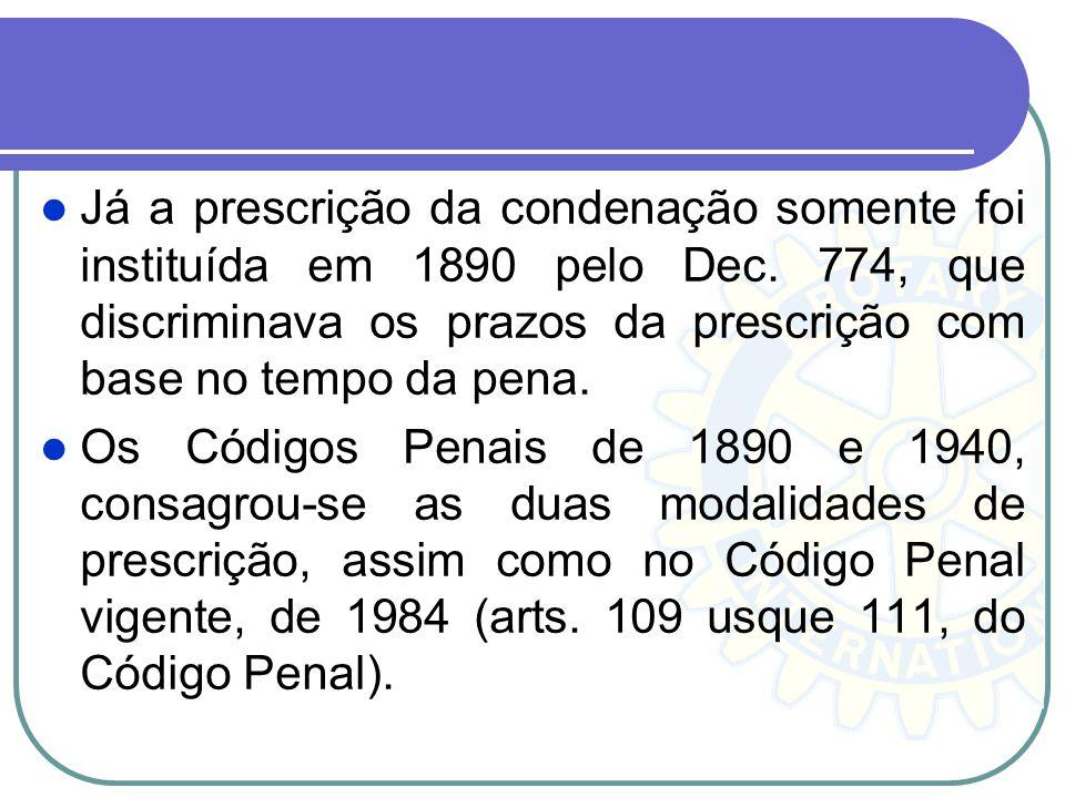 Já a prescrição da condenação somente foi instituída em 1890 pelo Dec