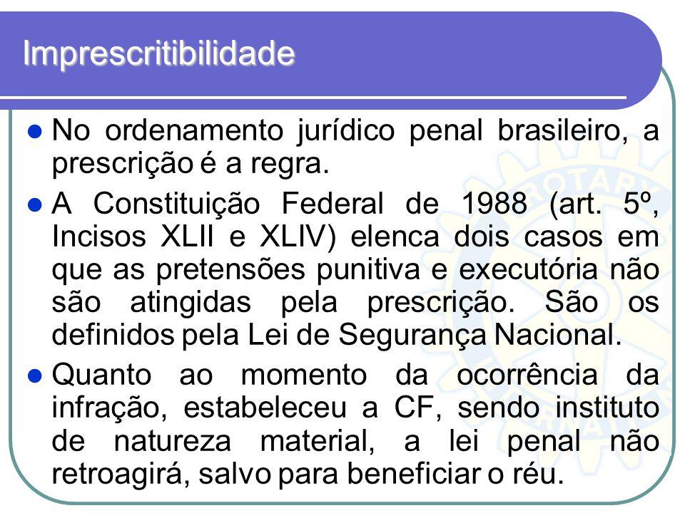 Imprescritibilidade No ordenamento jurídico penal brasileiro, a prescrição é a regra.