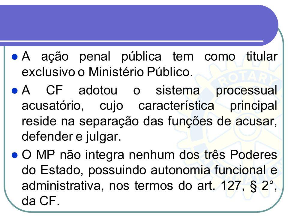 A ação penal pública tem como titular exclusivo o Ministério Público.