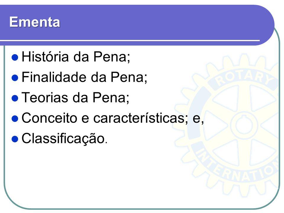 Ementa História da Pena; Finalidade da Pena; Teorias da Pena; Conceito e características; e, Classificação.