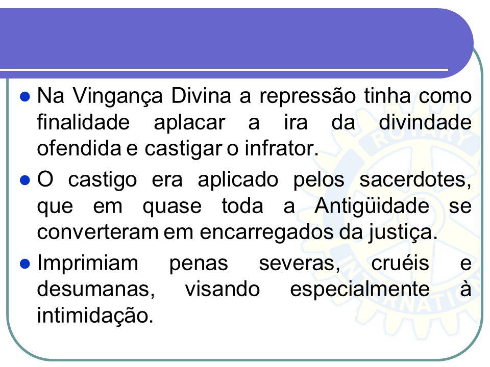Na Vingança Divina a repressão tinha como finalidade aplacar a ira da divindade ofendida e castigar o infrator.