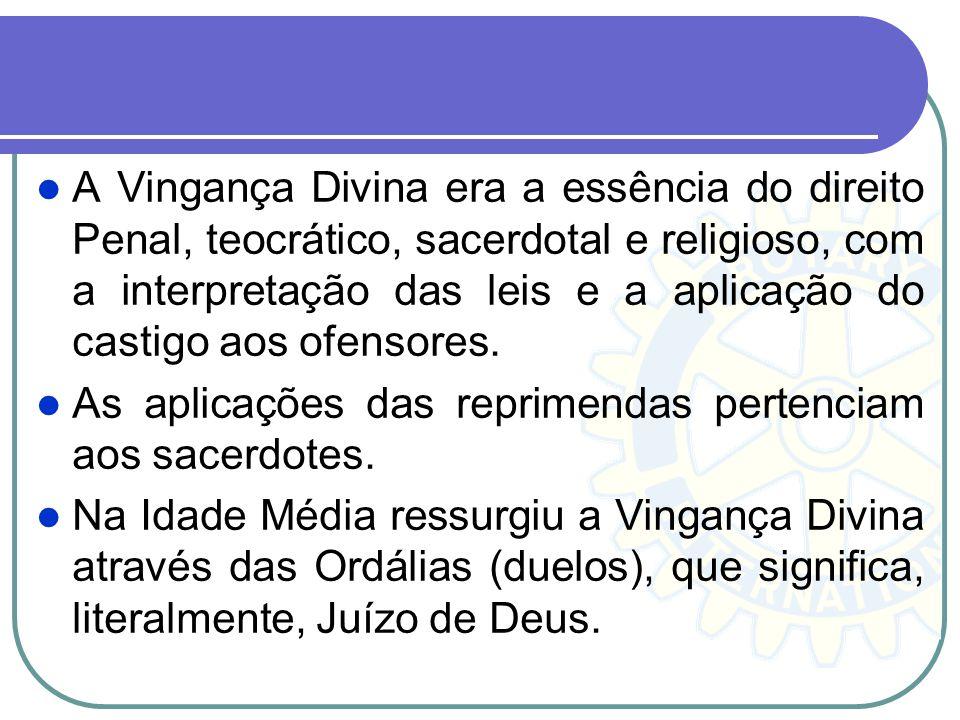 A Vingança Divina era a essência do direito Penal, teocrático, sacerdotal e religioso, com a interpretação das leis e a aplicação do castigo aos ofensores.