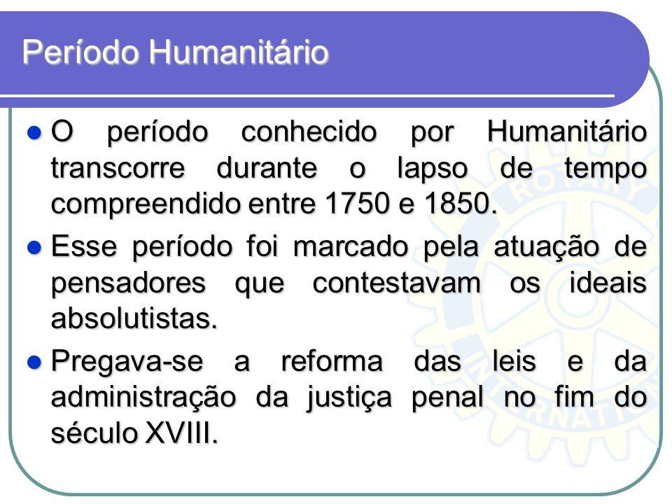 Período Humanitário O período conhecido por Humanitário transcorre durante o lapso de tempo compreendido entre 1750 e 1850.