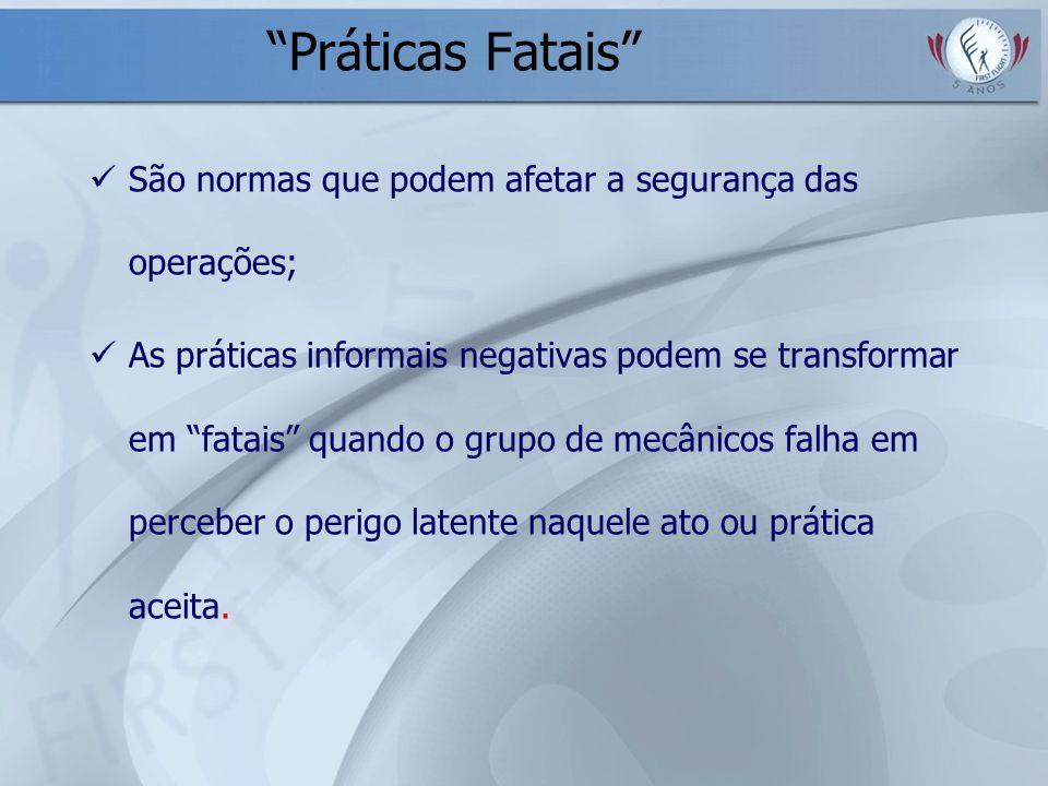 Práticas Fatais São normas que podem afetar a segurança das operações;