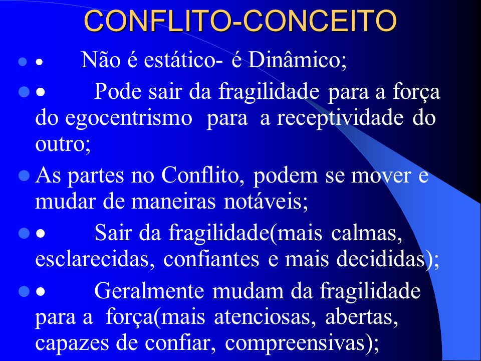 CONFLITO-CONCEITO · Não é estático- é Dinâmico;