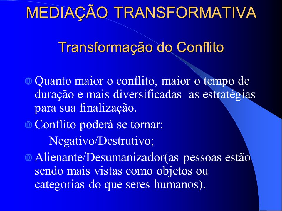 MEDIAÇÃO TRANSFORMATIVA Transformação do Conflito