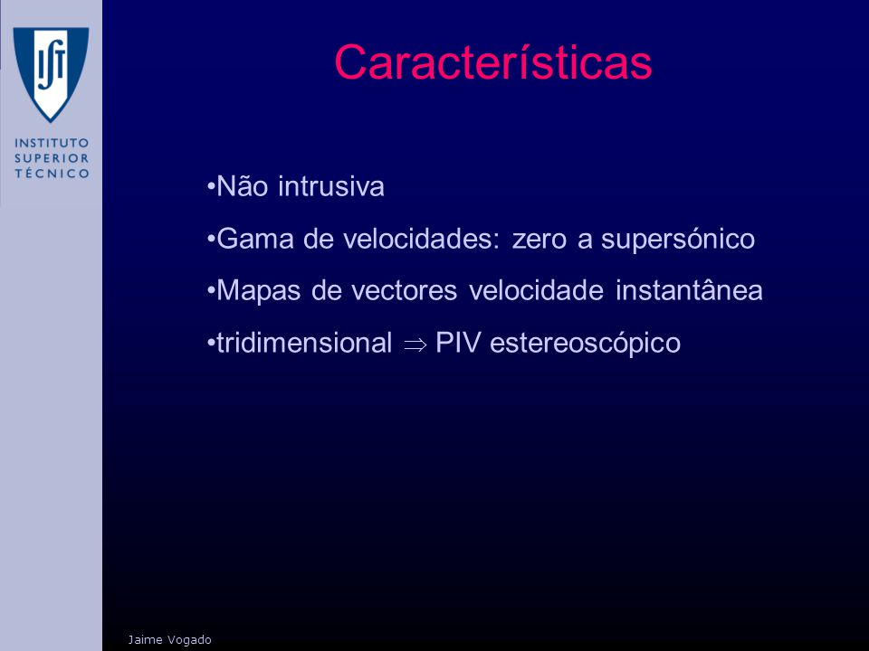 Características Não intrusiva Gama de velocidades: zero a supersónico
