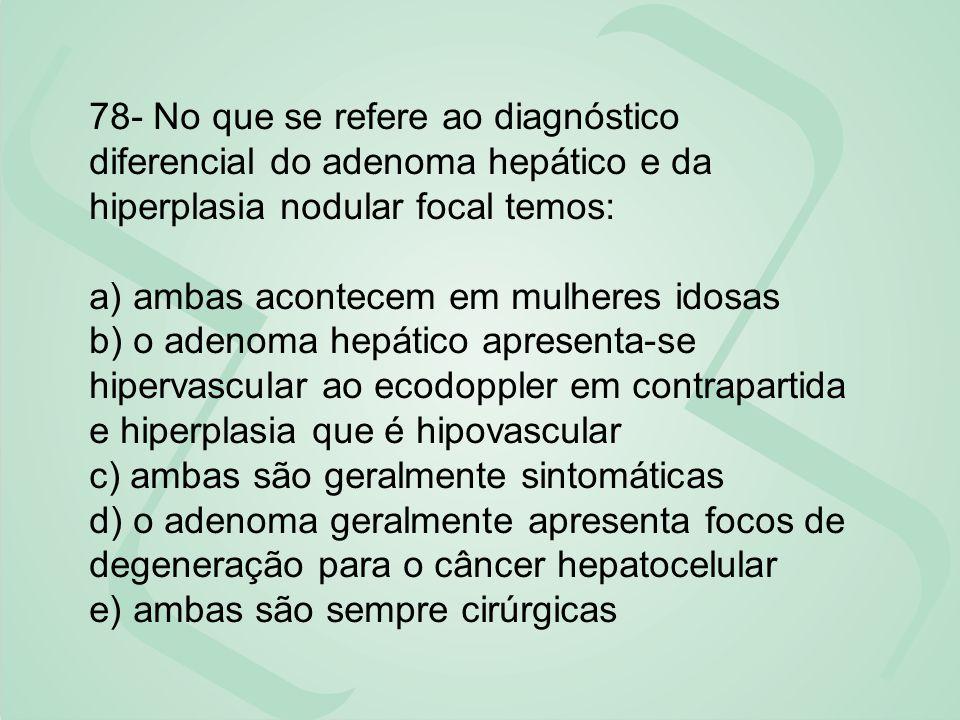 78- No que se refere ao diagnóstico diferencial do adenoma hepático e da hiperplasia nodular focal temos:
