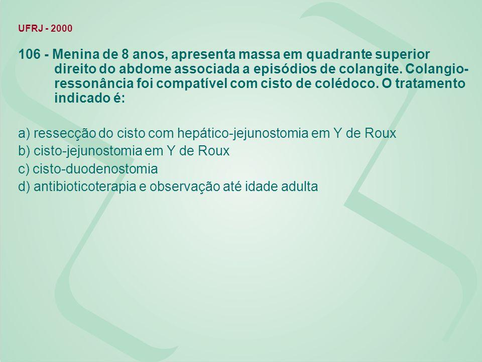 a) ressecção do cisto com hepático-jejunostomia em Y de Roux