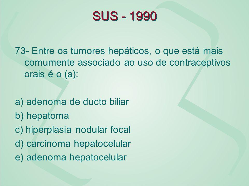 SUS - 1990 73- Entre os tumores hepáticos, o que está mais comumente associado ao uso de contraceptivos orais é o (a):