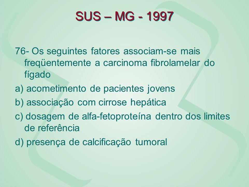SUS – MG - 1997 76- Os seguintes fatores associam-se mais freqüentemente a carcinoma fibrolamelar do fígado.