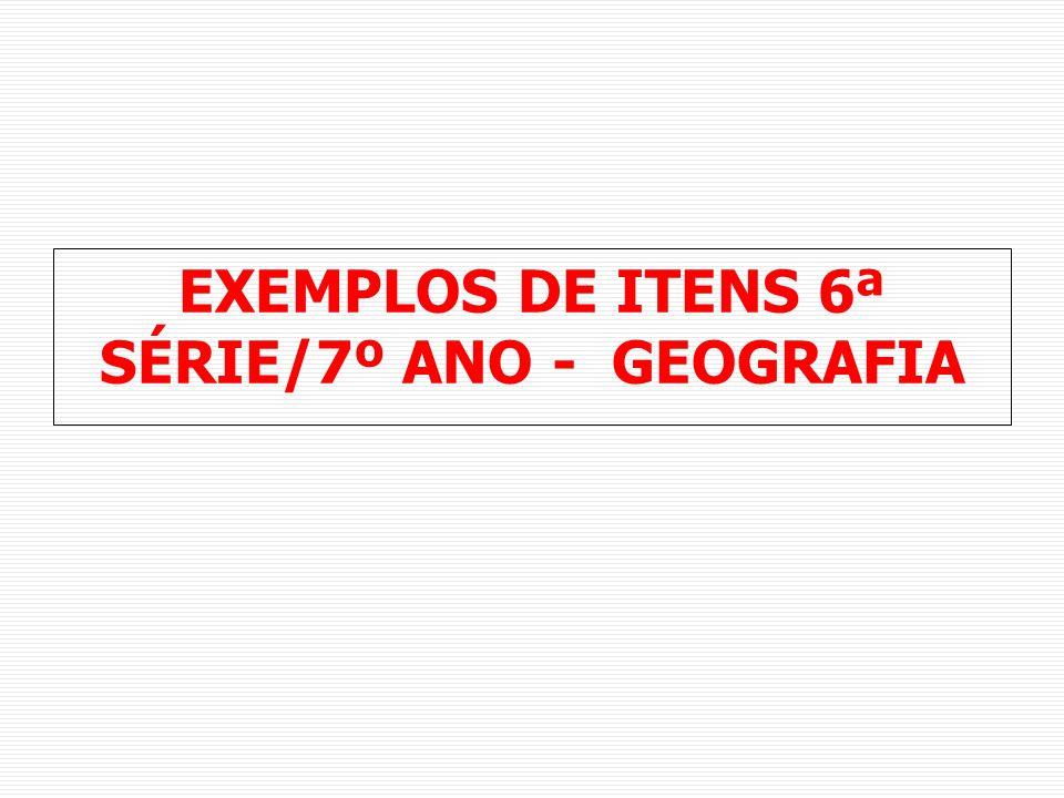 EXEMPLOS DE ITENS 6ª SÉRIE/7º ANO - GEOGRAFIA
