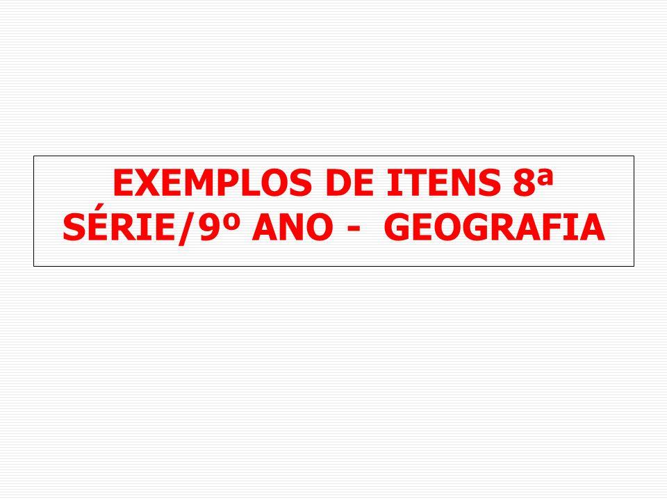 EXEMPLOS DE ITENS 8ª SÉRIE/9º ANO - GEOGRAFIA