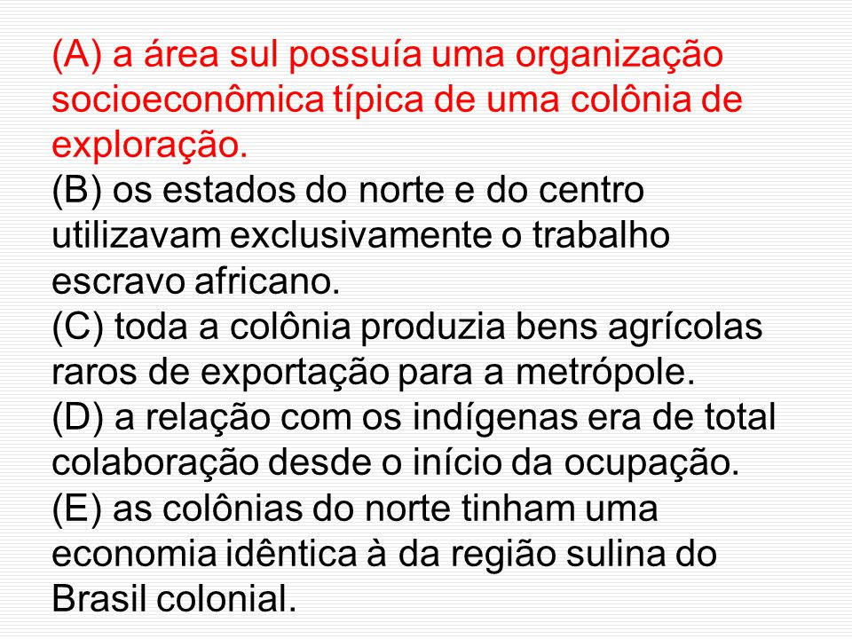 (A) a área sul possuía uma organização socioeconômica típica de uma colônia de exploração.