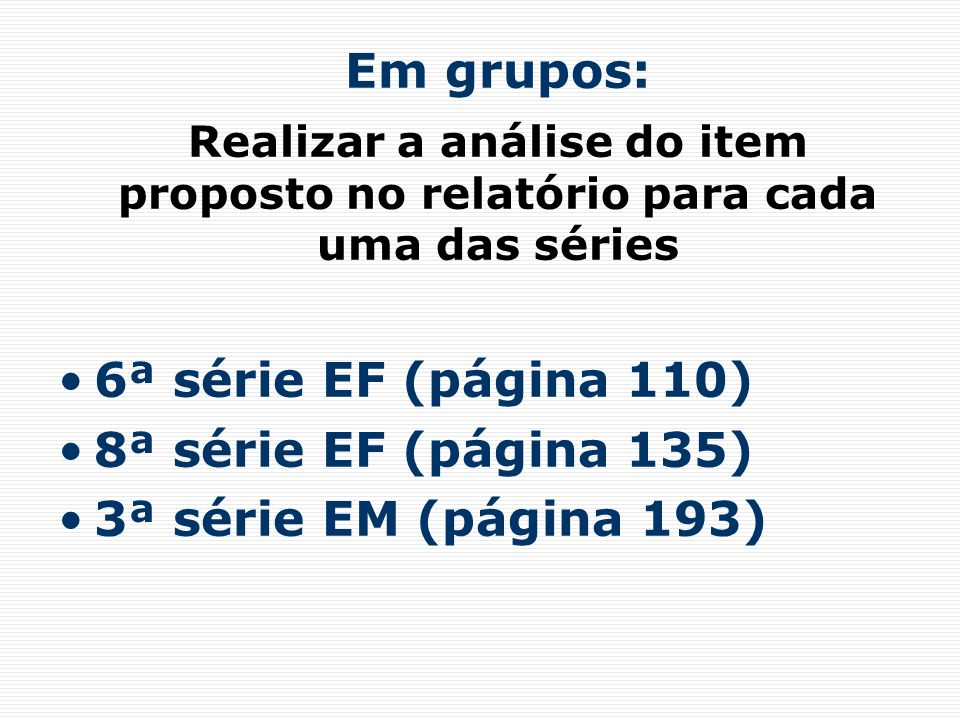 Em grupos: Realizar a análise do item proposto no relatório para cada uma das séries. 6ª série EF (página 110)