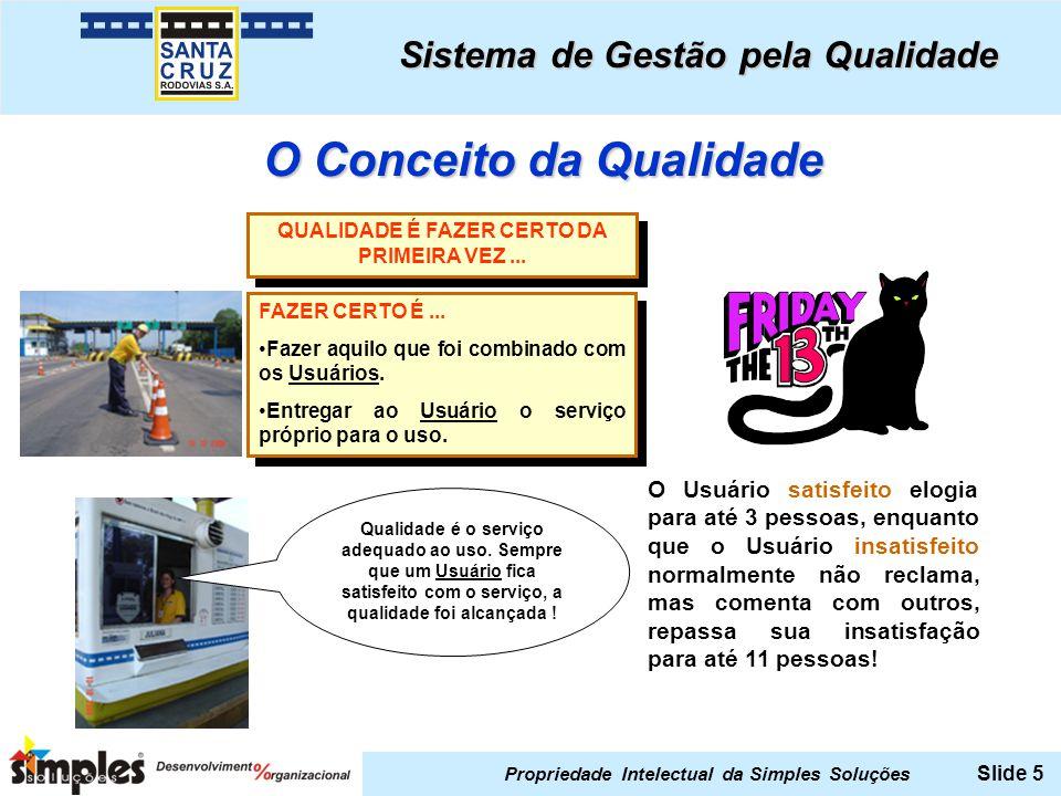 O Conceito da Qualidade QUALIDADE É FAZER CERTO DA PRIMEIRA VEZ ...