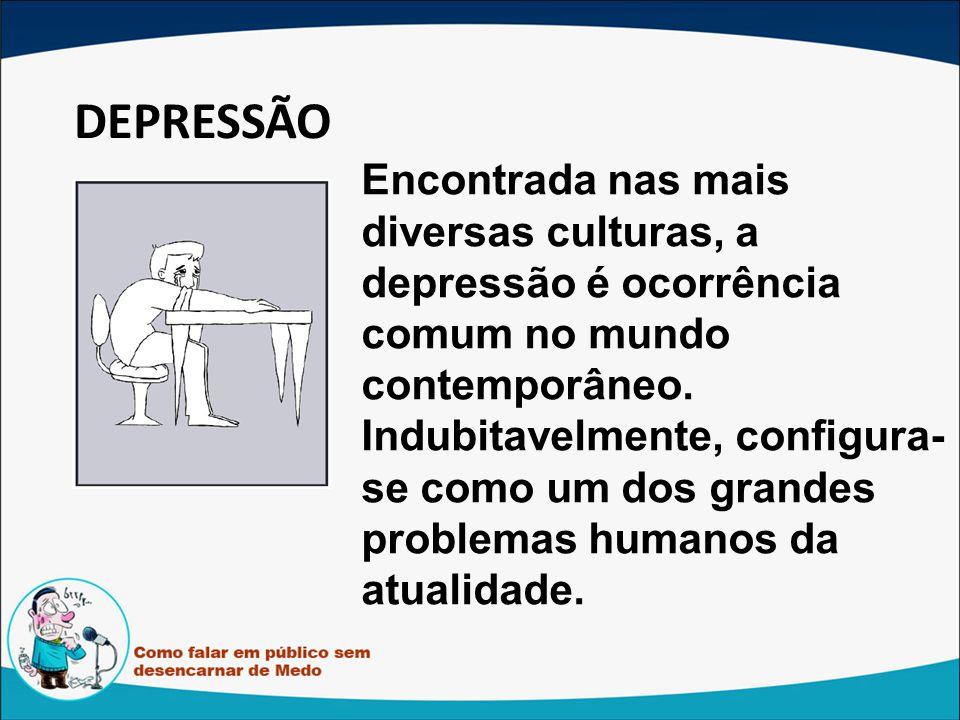 DEPRESSÃO Encontrada nas mais diversas culturas, a depressão é ocorrência comum no mundo contemporâneo.