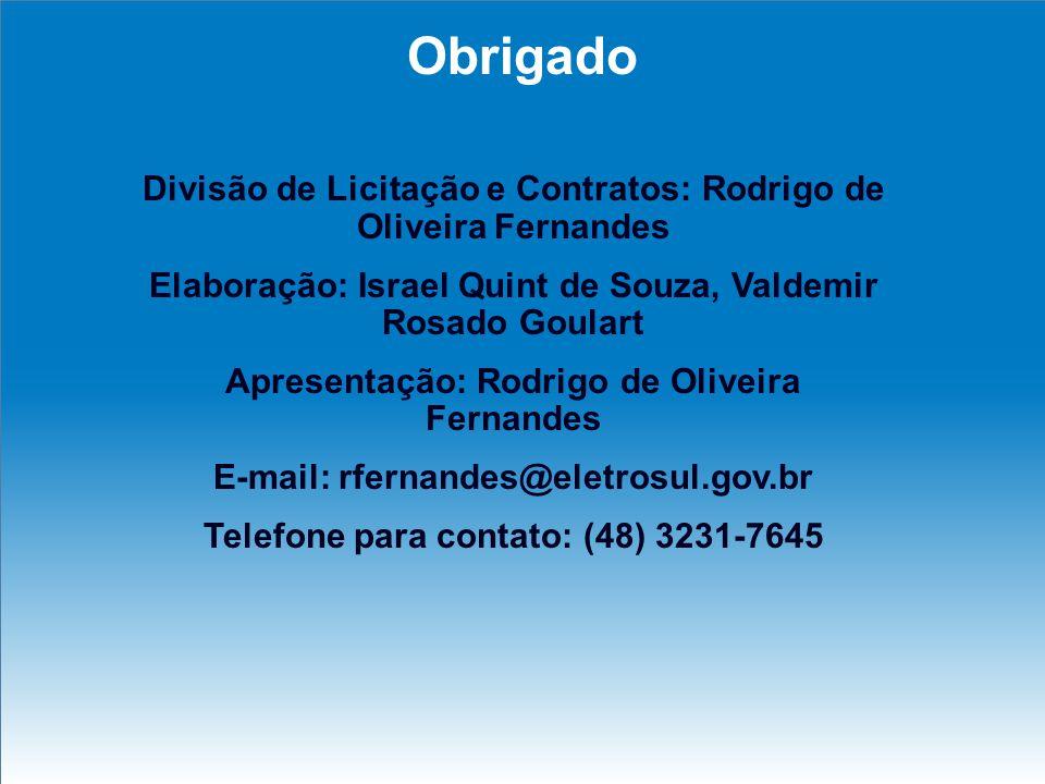 Obrigado Divisão de Licitação e Contratos: Rodrigo de Oliveira Fernandes. Elaboração: Israel Quint de Souza, Valdemir Rosado Goulart.