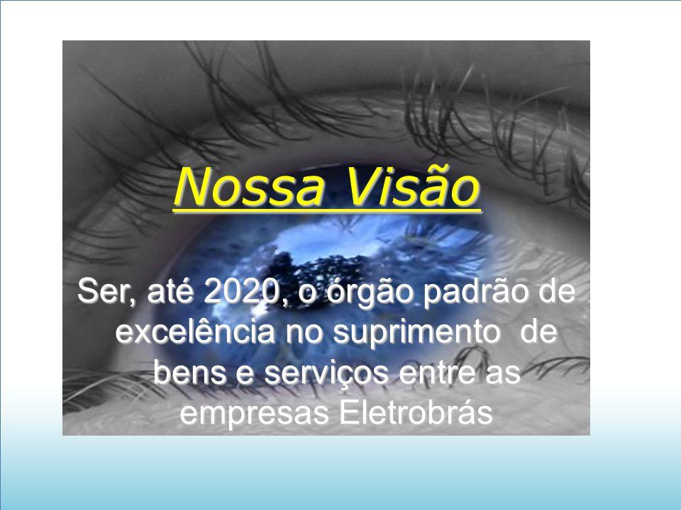 Nossa Visão Ser, até 2020, o órgão padrão de excelência no suprimento de bens e serviços entre as empresas Eletrobrás.
