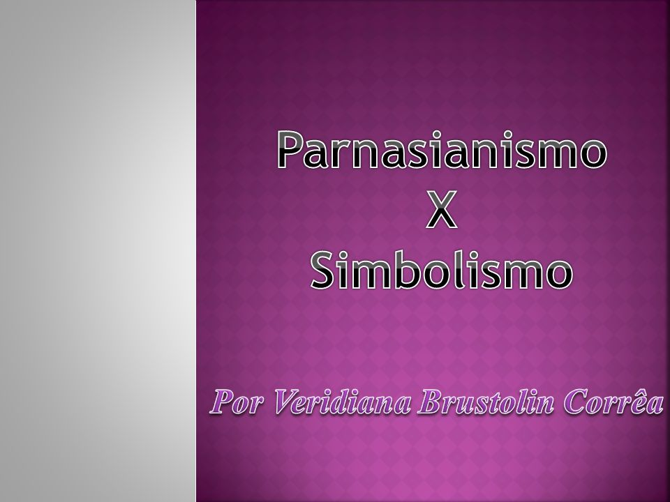 Parnasianismo X Simbolismo